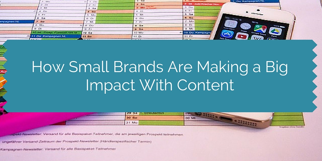 How Small Brands Are Making a Big Impact With Content
