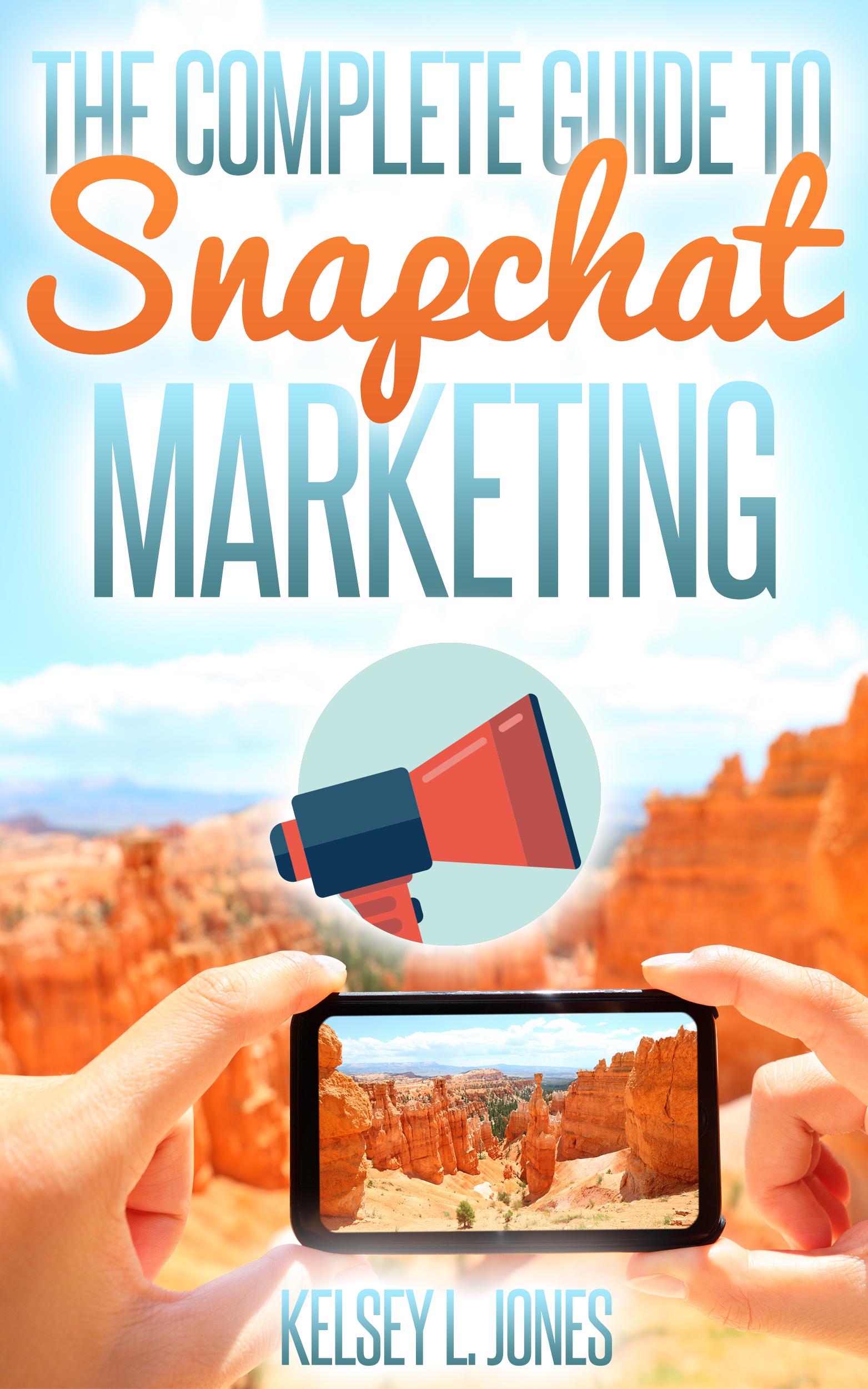 The Complete Guide to Snapchat Marketing