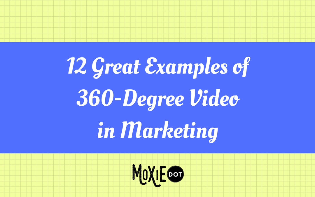 Great Examples of 360-Degree Video in Marketing