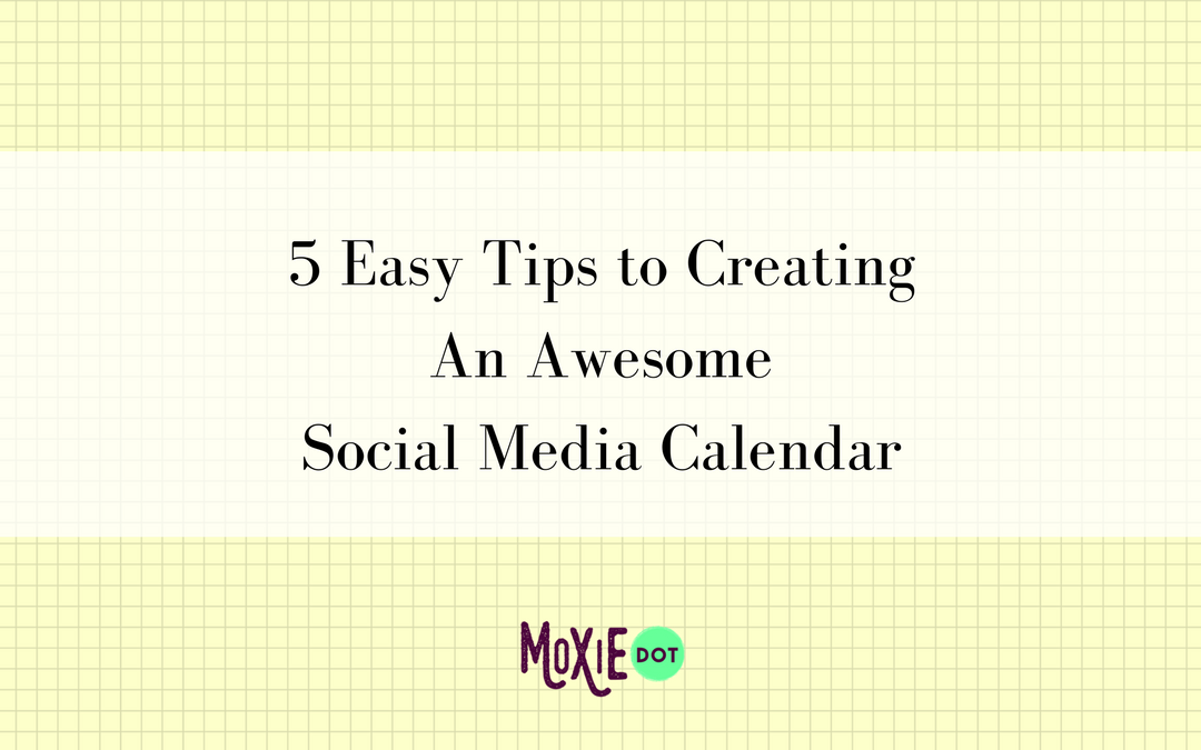5 Easy Tips to Creating An Awesome Social Media Calendar