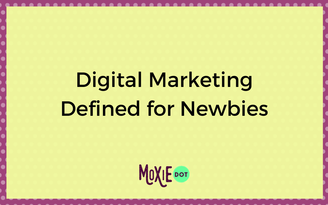 Digital Marketing Defined for Newbies