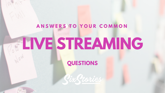Answers To Your Common Live Streaming Questions