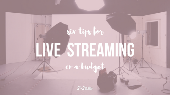 6 Tips for Live Streaming On A Budget