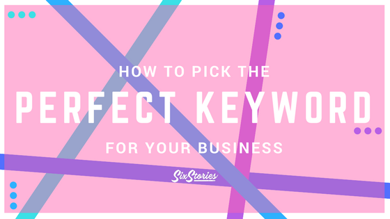 SEO 101: How To Pick The Perfect Keyword For Your Business