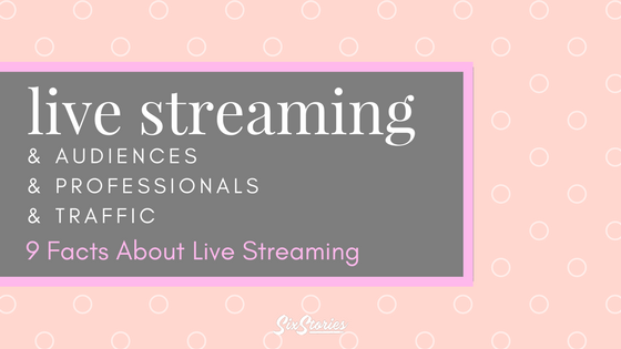 Live Streaming & Traffic: 9 Facts About Live Streaming