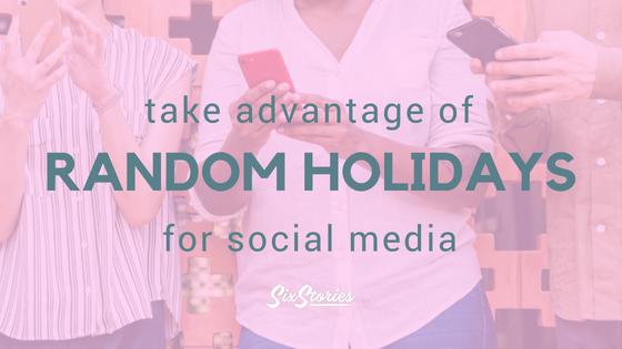 Take Advantage of Random Holidays for Social Media