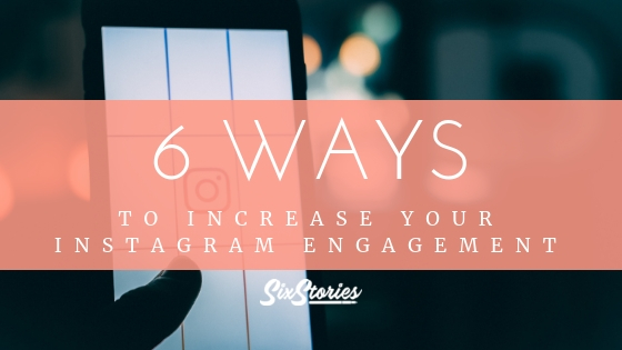 6 Ways To Increase Your Instagram Engagement