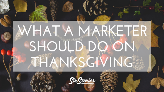 What a Marketer Should Do on Thanksgiving