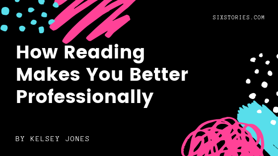 How Reading Makes You Better Professionally