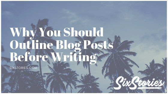 Why You Should Outline Blog Posts Before Writing
